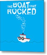 The Boat That Rocked Poster Metal Print