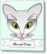 The Cat I Am Metal Print