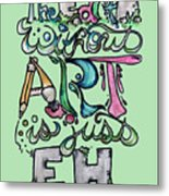 The Earth Without Art Is Just Eh Metal Print