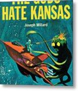 The Gods Hate Kansas Metal Print