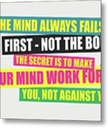 The Mind Always Fails First Gym Inspirational Quotes Poster Metal Print