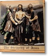The Stripping Of Jesus Metal Print