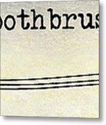 The Toothbrush Metal Print