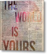 The World Is Yours  Metal Print