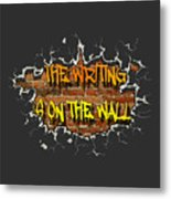 The Writing Is On The Wall Metal Print