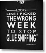 The Wrong Week To Stop Glue Sniffing Metal Print