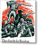 They Fought For Freedom - We Fight To Keep It Metal Print