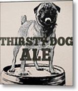 Thirsty Dog Ale Metal Print