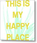 This Is My Happy Place- Art By Linda Woods Metal Print