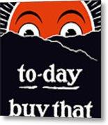 To-day Buy That Liberty Bond Metal Print