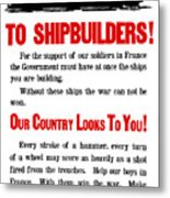 To Shipbuilders - Our Country Looks To You  Metal Print