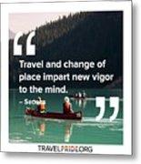 Travel Imparts New Vigor Metal Print