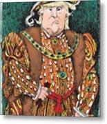 Trump As King Henry Viii Metal Print