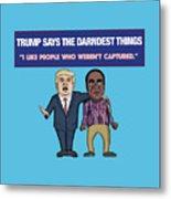 Trump Says The Darndest Things Metal Print