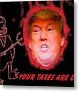 Trumps Taxes Metal Print