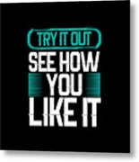 Try It Out Metal Print