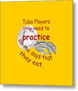 Tubas Practice When They Eat Metal Print