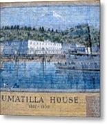 Umatilla House 1857 - 1930 Metal Print