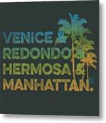 Venice And Redondo And Hermosa And Manhattan Metal Print