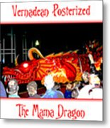 Vernadean Posterized - The Mama Dragon Metal Print