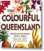 Visit Colorful Queensland - Vintage Poster Restored Metal Print