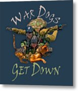 War Dogs Get Down Nbr 1 Metal Print