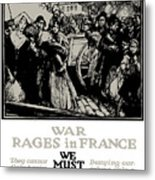 War Rages In France - We Must Feed Them Metal Print