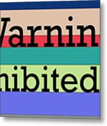 Warning Uninhibited Zone Metal Print