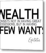 Wealth Is Few Wants - Epictetus Metal Print