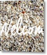Welcome Seashell Background Metal Print