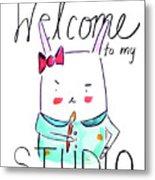 Welcome To My Studio Metal Print