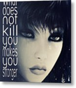 What Does Not Kill You Metal Print
