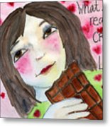 What She Really Craves Is Love Metal Print
