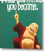 What You Think You Become Buddha Metal Print