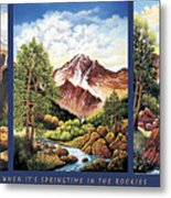 When Its Spring Time In The Rockies Metal Print