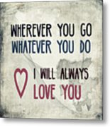 Wherever You Go Metal Print