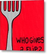 Who Gives A Flip Red Metal Print