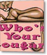 Whos Your Cougar Metal Print