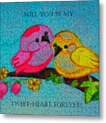 Will You Be My Tweet Heart Forever Metal Print