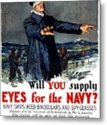 Will You Supply Eyes For The Navy Metal Print by War Is Hell Store