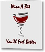 Wine A Bit You'll Feel Better Metal Print