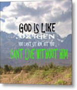 Wisdom Quote God Is Like Oxygen You Cant Live Without Him Metal Print