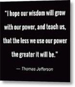 Wisdom Will Grow Metal Print