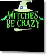 Witches Be Crazy Funny Humor Halloween For All Witches Metal Print
