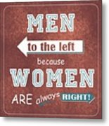 Women Are Always Right Metal Print
