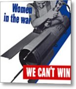 Women In The War - We Can't Win Without Them Metal Print