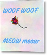 Woof Woof Meow Meow Metal Print