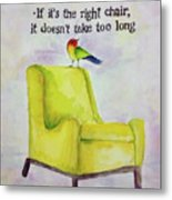 The Right Chair Metal Print