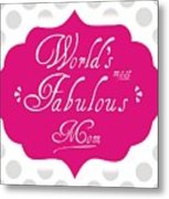 Worlds Most Fabulous Mom Metal Print