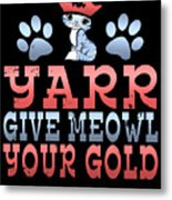 Yarr Give Meowl Your Gold Metal Print
